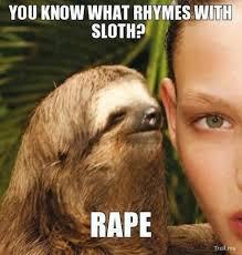 Sloth Meme Pictures - 41 best rape sloth images on pinterest creepy sloth meme sloth