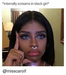 Black Girl Face Meme - internally screams in black girl meme on me me