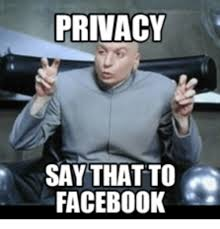 Riiight Meme - privacy say that to facebook privacy meme on me me