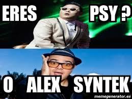 Psy Meme - meme personalizado eres psy o alex syntek 3115536
