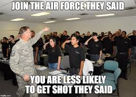 Air Force Memes - join the air force they said imgflip