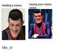 stealing a meme having your meme stolen me irl meme on