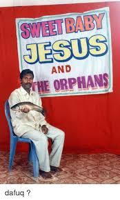 Baby Jesus Meme - baby jesus and the orphans dafuq jesus meme on me me