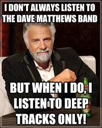 Dave Matthews Band Meme - i don t always listen to the dave matthews band but when i do i