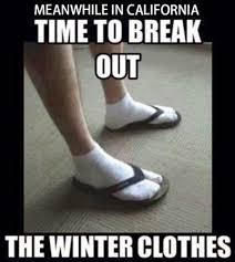 California Meme - proud to be a winter wimp funny california winter memes munofore