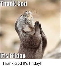 Thank God Its Friday Memes - thank god it s friday thank god it s friday it s friday meme on
