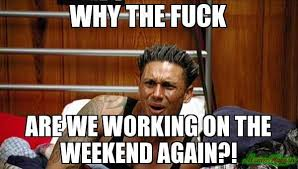 I Work Weekends Meme - funniest i work weekends meme image quotesbae