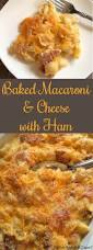 baked macaroni u0026 cheese with ham who needs a cape