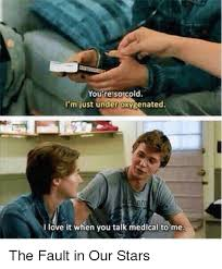 The Fault In Our Stars Meme - you regsoncold i m just under oxygenated i love it when you talk