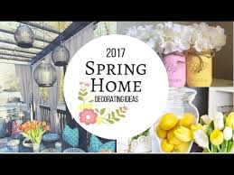 Spring Decorations For The Home 2017 Spring Decorating Ideas For The Home Youtube