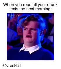 Drunk Texting Meme - when you read all your drunk texts the next morning fail drunk