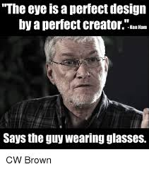 Ham Meme - the eye a perfect design by a perfect creator ken ham says the guy