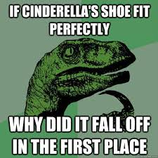 If The Shoe Fits Meme - if cinderella s shoe fit perfectly why did it fall off in the
