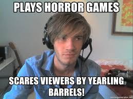 Barrels Meme - plays horror games scares viewers by yearling barrels pewdiepie