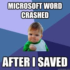 Microsoft Word Meme - microsoft word crashed after i saved success kid quickmeme