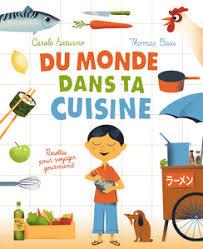 livre de cuisine enfant du monde dans ta cuisine albums documentaires livres pour