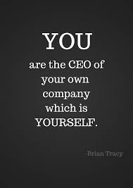 you are the ceo of your own company which is yourself bulid