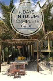best 25 tulum mexico ideas on pinterest tulum beach tulum and