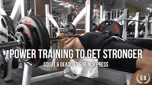 Bench Squat Deadlift Power Training To Get Stronger Squat U0026 Deadlift U0026 Bench Press