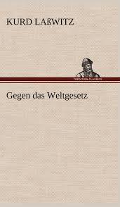 gegen das weltgesetz amazon co uk kurd laßwitz 9783847254904 books