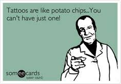 tattoos are like potato chips you can u0027t have just one so they