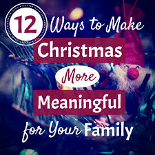 12 ways to make more meaningful for your family