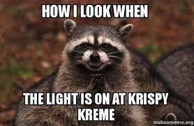 Krispy Kreme Memes - how i look when the light is on at krispy kreme evil plotting