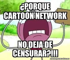 Memes Cartoon Network - meme personalizado porque cartoon network no deja de censurar