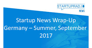 startup news germany wrap up september and summer startuprad io