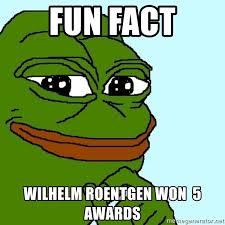 Fact Frog Meme - fun fact wilhelm roentgen won 5 awards pepe the frog meme