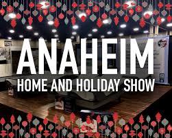 anaheim home and holiday show