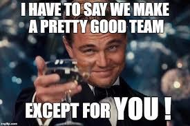 Team Memes - leonardo dicaprio cheers meme imgflip