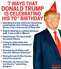 7 ways that donald trump is celebrating his 70th birthday mad