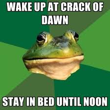 Stay In Bed Meme - wake up at crack of dawn stay in bed until noon create meme