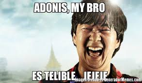 Adonis Meme - adonis my bro es telible jejeje meme de chino mr chow memes