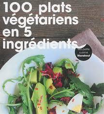 meilleur livre cuisine vegetarienne collectif 100 plats végétariens en 5 ingrédients nutrition