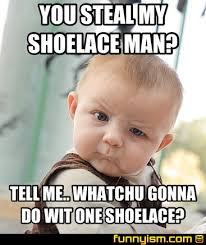 What You Gonna Do Meme - you steal my shoelace man tell me whatchu gonna do wit one