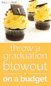 throw a graduation party blowout u2014 on a budget budgeting grad