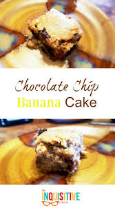 chocolate chip banana cake recipe the inquisitive mom