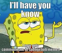 Spongebob Squarepants Meme - spongebob squarepants meme only communicate in memes on bingememe