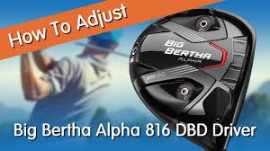 how to adjust the callaway big bertha alpha 816 double black