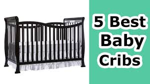 Affordable Convertible Cribs Best Affordable Baby Cribs 2017 Baby Cribs Reviews