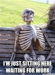 Just Sitting Here Meme - m just sitting here waiting for work