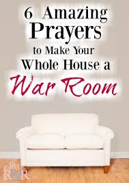 6 amazing prayers to make your whole house a war room a little