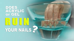 does acrylic or gel ruin your nails youtube