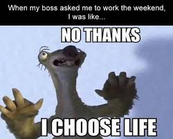 I Work Weekends Meme - top 20 weekend meme thug life meme
