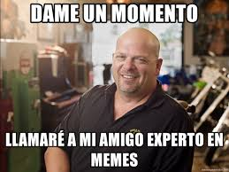 Meme Rick - dame un momento llamaré a mi amigo experto en memes rick harrison