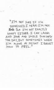 him not sure le i m depressed i mean im not sad but i m not