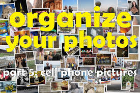 Organize Day Organize Your Photos Cell Phone Pictures Almost Never Clever