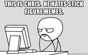 Stick Figure Memes Memes - this is chris he hates stick figure memes thinking stick man